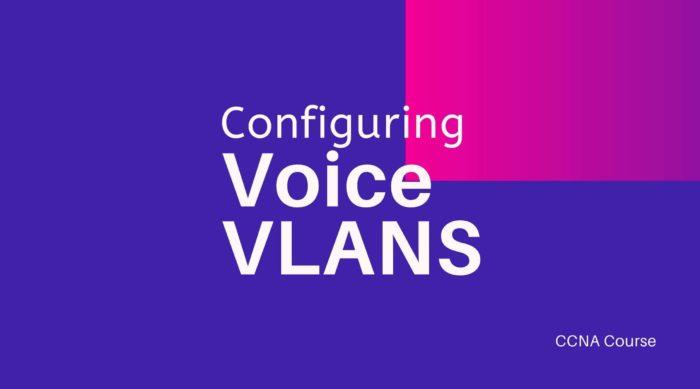 Configuring voice VLANs