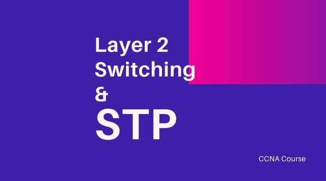 layer 2 switching and spanning tree protocol stp