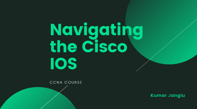 Navigating the Cisco IOS