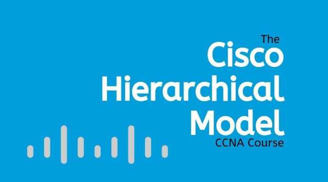 The Cisco Hierarchical Model (1)