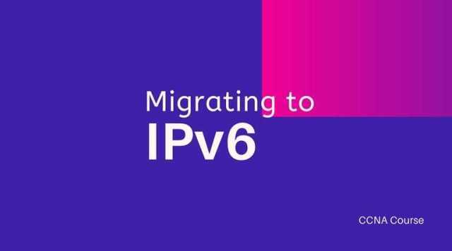 Migrating to IPv6 - CCNA Course