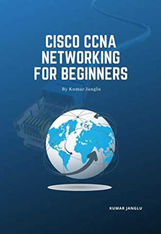 Cisco CCNA Networking for Beginners: By Kumar Janglu Kindle Edition