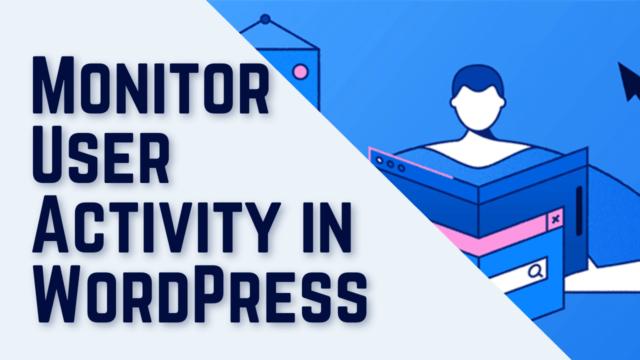 How to Monitor User Activity in WordPress using Plugins #WordPress